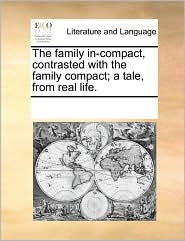 The family in-compact, contrasted with the family compact; a tale, from real life.