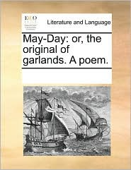 May-Day: or, the original of garlands. A poem. - See Notes Multiple Contributors
