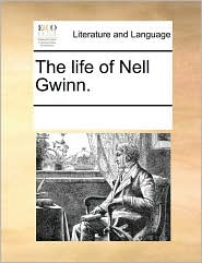 The life of Nell Gwinn. - See Notes Multiple Contributors