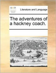 The adventures of a hackney coach. - See Notes Multiple Contributors