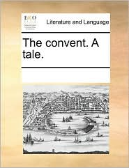 The convent. A tale. - See Notes Multiple Contributors