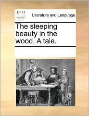 The sleeping beauty in the wood. A tale. - See Notes Multiple Contributors