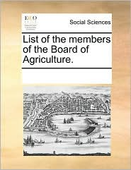 List of the members of the Board of Agriculture. - See Notes Multiple Contributors