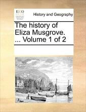 The History of Eliza Musgrove. ... Volume 1 of 2 - Multiple Contributors