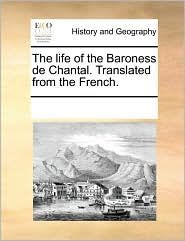 The life of the Baroness de Chantal. Translated from the French. - See Notes Multiple Contributors