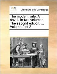 The modern wife. A novel. In two volumes. The second edition. ... Volume 2 of 2 - See Notes Multiple Contributors