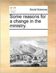 Some reasons for a change in the ministry. - See Notes Multiple Contributors