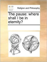 The pause: where shall I be in eternity? - See Notes Multiple Contributors