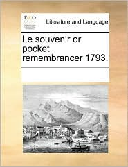 Le souvenir or pocket remembrancer 1793. - See Notes Multiple Contributors