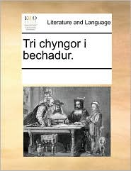 Tri chyngor i bechadur. - See Notes Multiple Contributors