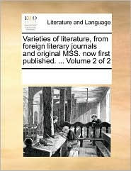 Varieties of literature, from foreign literary journals and original MSS. now first published. ... Volume 2 of 2 - See Notes Multiple Contributors