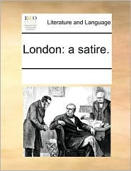 London: a satire. - See Notes Multiple Contributors