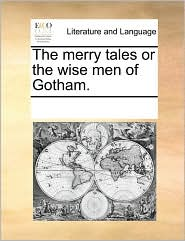 The merry tales or the wise men of Gotham. - See Notes Multiple Contributors