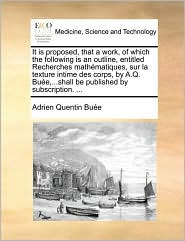 It is proposed, that a work, of which the following is an outline, entitled Recherches math matiques, sur la texture intime des corps, by A.Q. Bu e,...shall be published by subscription. ...