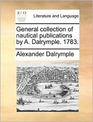 General collection of nautical publications by A. Dalrymple. 1783. - Alexander Dalrymple