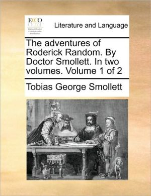 The adventures of Roderick Random. By Doctor Smollett. In two volumes. Volume 1 of 2 - Tobias George Smollett