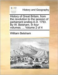 History of Great Britain, from the revolution to the session of parliament ending A.D. 1793. By W. Belsham. In four volumes. . Volume 2 of 4 - William Belsham