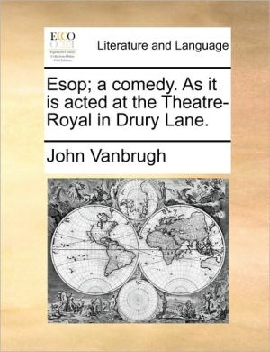 Esop; a comedy. As it is acted at the Theatre-Royal in Drury Lane. - John Vanbrugh