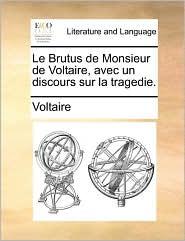 Le Brutus de Monsieur de Voltaire, avec un discours sur la tragedie. - Voltaire
