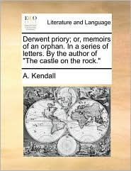 Derwent priory; or, memoirs of an orphan. In a series of letters. By the author of