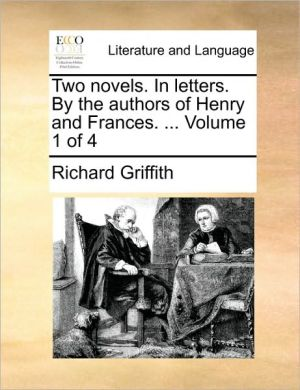 Two novels. In letters. By the authors of Henry and Frances. . Volume 1 of 4 - Richard Griffith