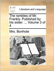 The rambles of Mr. Frankly. Published by his sister. ... Volume 3 of 4 - Mrs. Bonhote