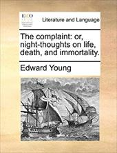 The Complaint: Or, Night-Thoughts on Life, Death, and Immortality. - Young, Edward