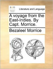 A voyage from the East-Indies. By Capt. Morrice. - Bezaleel Morrice