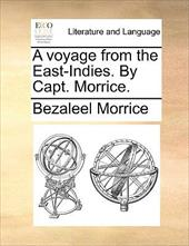 A Voyage from the East-Indies. by Capt. Morrice. - Morrice, Bezaleel
