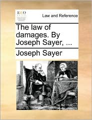 The law of damages. By Joseph Sayer, ... - Joseph Sayer