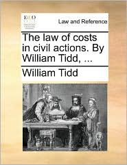 The law of costs in civil actions. By William Tidd, ... - William Tidd