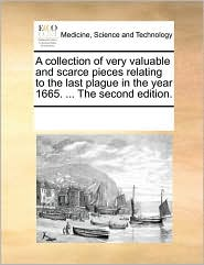 A collection of very valuable and scarce pieces relating to the last plague in the year 1665. ... The second edition. - See Notes Multiple Contributors