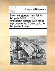 Browne's general law list for the year 1800, ... The nineteenth edition, with great improvements. Corrected .. to the present time.