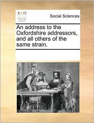 An address to the Oxfordshire addressors, and all others of the same strain. - See Notes Multiple Contributors