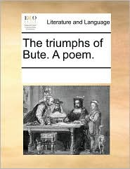 The triumphs of Bute. A poem. - See Notes Multiple Contributors