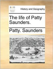 The life of Patty Saunders. - Patty. Saunders