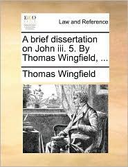 A brief dissertation on John iii. 5. By Thomas Wingfield, ... - Thomas Wingfield