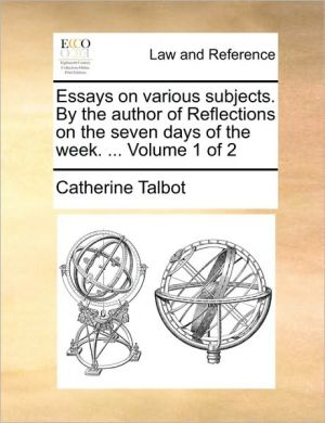Essays on various subjects. By the author of Reflections on the seven days of the week. . Volume 1 of 2