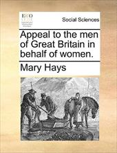 Appeal to the Men of Great Britain in Behalf of Women. - Hays, Mary