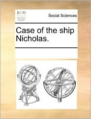 Case of the ship Nicholas. - See Notes Multiple Contributors