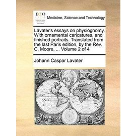 Lavater's essays on physiognomy. With ornamental caricatures, and finished portraits. Translated from the last Paris edition, by the Rev. C. Moore, ... Volume 2 of 4 - Johann Caspar Lavater