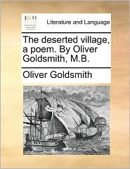 The deserted village, a poem. By Oliver Goldsmith, M.B. - Oliver Goldsmith