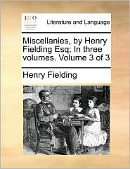 Miscellanies, by Henry Fielding Esq; In three volumes. Volume 3 of 3