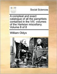 A compleat and exact catalogue of all the pamphlets contained in the VIII. volumes of the Harleian miscellany. Volume 8 of 8 - William Oldys