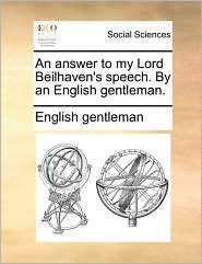 An answer to my Lord Beilhaven's speech. By an English gentleman. - English gentleman