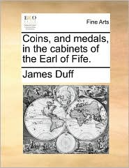 Coins, and medals, in the cabinets of the Earl of Fife. - James Duff