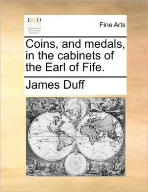 Coins, and medals, in the cabinets of the Earl of Fife.