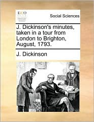 J. Dickinson's minutes, taken in a tour from London to Brighton, August, 1793. - J. Dickinson