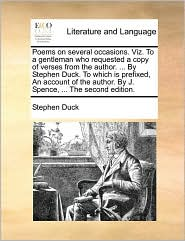 Poems on several occasions. Viz. To a gentleman who requested a copy of verses from the author. ... By Stephen Duck. To which is prefixed, An account of the author. By J. Spence, ... The second edition. - Stephen Duck
