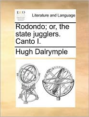 Rodondo; or, the state jugglers. Canto I. - Hugh Dalrymple